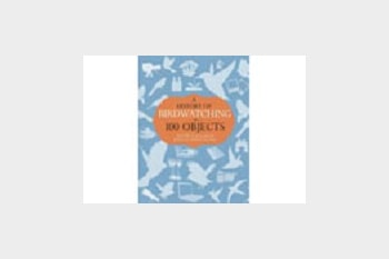 A History of Birdwatching in 100 Objects by David Callahan