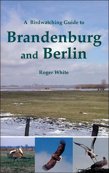 A Birdwatching Guide to Brandenburg and Berlin by Roger White.