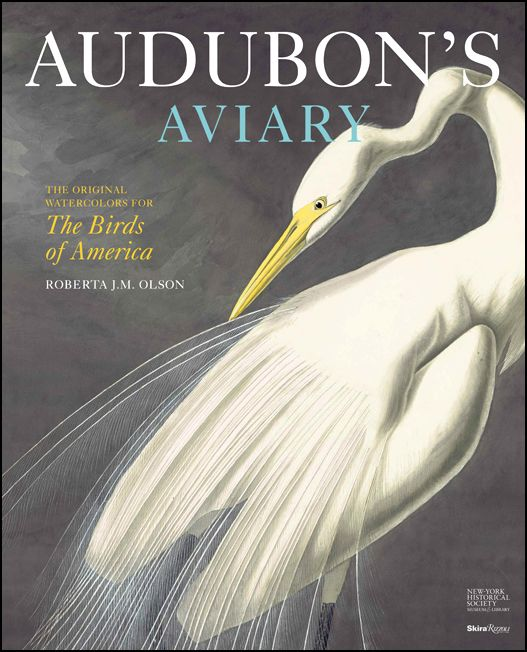 Audubon's Aviary: the Original Watercolours for The Birds of America.