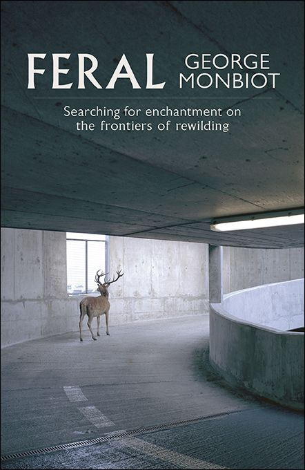 •Feral – Searching for Enchantment on the Frontiers of Rewilding by George Monbiot.